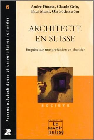 André Ducret - Architecte en Suisse : Enquête sur une profession en chantier