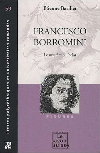 Etienne Barilier - Francesco Borromini : Le mystère et l'éclat
