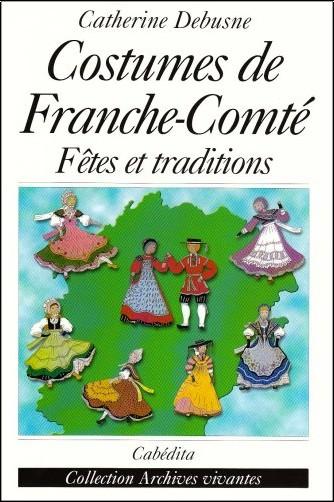 Catherine Debusne - Costumes de Franche-Comté : Fêtes et traditions