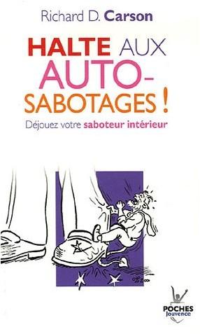 Richard D. Carson - Halte aux autosabotages ! : Déjouez votre saboteur intérieur