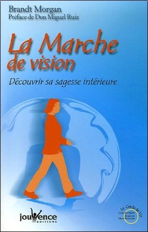 Brant Morgan - La Marche de vision : Découvrir sa sagesse intérieure