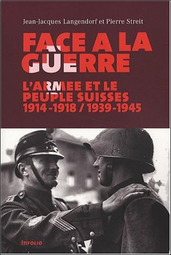 Jean-Jacques Langendorf - Face à la guerre : L'armée et le peuple suisses, 1914-1918 / 1939-1945