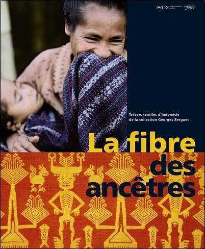 Geneviève Perret - La fibre des ancêtres : Trésors textiles d'Indonésie de la collection Georges Breguet