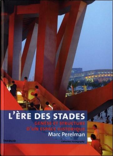 Marc Perelman - L'ère des stades : Genèse et structure d'un espace historique (Psychologie de masse et spectacle total)