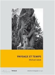 Michael Jakob - Paysage et temps : Comment sortir du musée du paysage contemporain