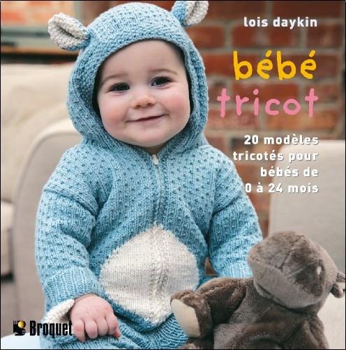 Lois Daykin - Bébé tricot : 20 Modèles tricotés pour les bébés de 0 à 24 mois