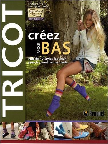 Louise Butt - Tricot, créez vos bas : Plus de 40 styles fabuleux pour le bien-être des pieds