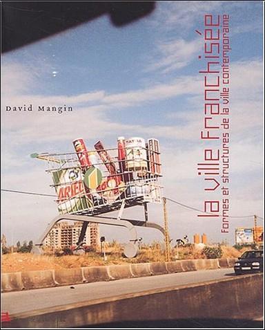 David Mangin - La ville franchisée : Formes et structures de la ville contemporaine