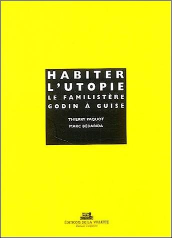Collectif - Habiter l'Utopie : Le Familistère Godin à Guise