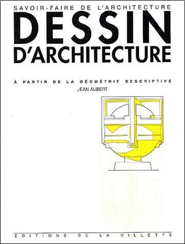 Jean Aubert - Dessin d'architecture : A partir de la géométrie descriptive