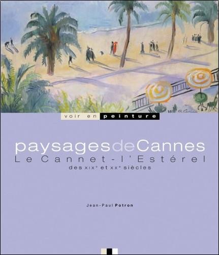 Jean-Paul Potron - Paysages de Cannes : Le Cannet, l'Estérel des XIXe et XXe siècles