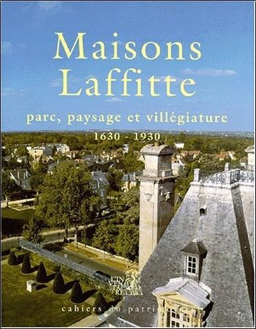 Sophie Cueille - Maisons-Laffitte : parc, paysage et villégiature. 1630 - 1930