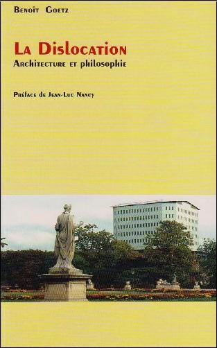 Benoît Goetz - La dislocation. Architecture et philosophie.