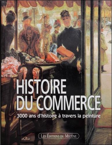 Patrice de Moncan - Commerçants et commerce, 2000 ans d'histoire par la peinture