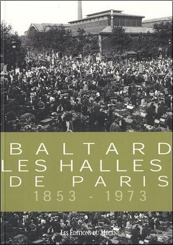 Patrice de Moncan - Baltard, les Halles de Paris 1853-1973