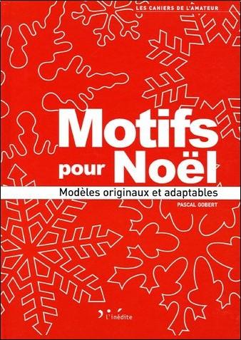 Pascal Gobert - Motifs pour Noël : Modèles originaux et adaptables