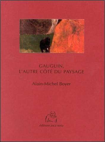 Alain-Michel Boyer - Gauguin : L'Autre Côté du paysage
