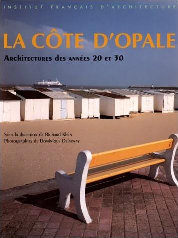 Collecitf - La Côte d'Opale: Architectures des années 20 et 30 : Wissant, Ambleteuse, Wimereux, Hardelot, Le Touquet, Stella-Plage, Merlimont, Berck