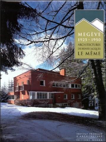 Maurice Culot - Megève: 1925-1950. Architectures de Henry Jacques Le Même