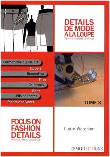 Claire Wargnier - Détails de mode à la loupe : Tome 3, Fermetures à glissière, braguettes, ceintures, plis et fentes, édition bilingue français-anglais
