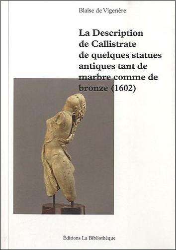 Blaise de Vigenère - La Description de Callistrate de quelques statues antiques tant de marbre comme de bronze (1602)