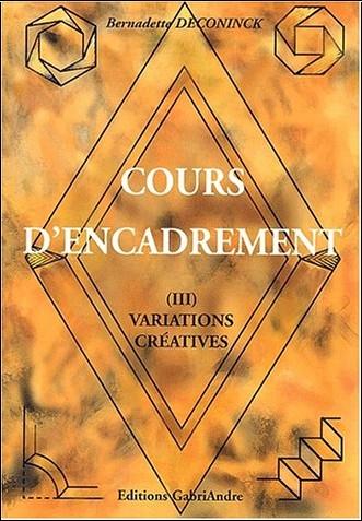 Bernadette Deconinck - Cours d'encadrement. Tome 3, Variations créatives