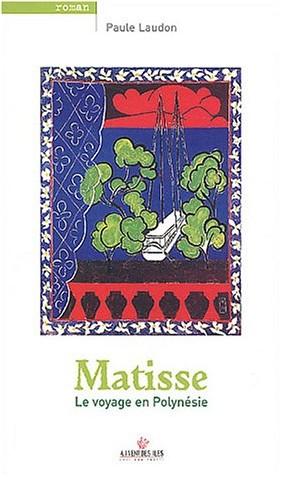 Paule Laudon - Matisse : Voyage en Polynésie