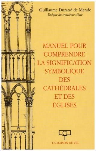 Guillaume Durand - Manuel pour comprendre la signification symbolique des cathédrales et des églises