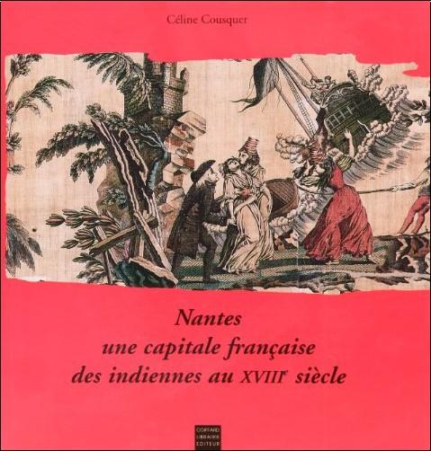 Céline Cousquer - Nantes : une capitale des indiennes au XVIIIe siècle