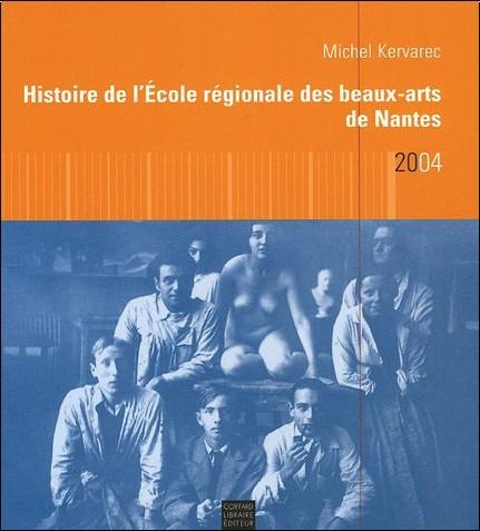 Michel Kervarec - Histoire de l'Ecole régionale des beaux-arts de Nantes 1757-1968
