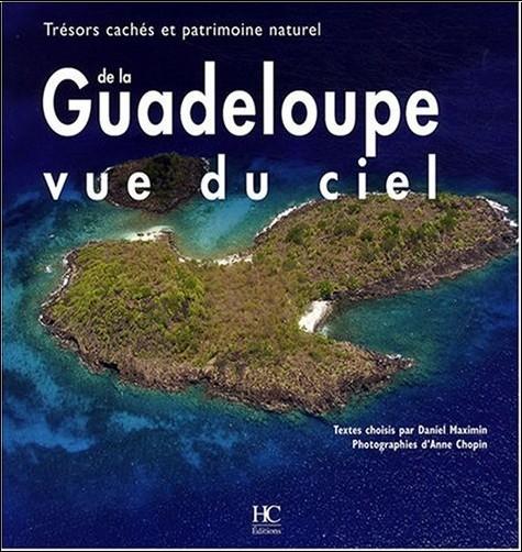 Daniel Maximin - La Guadeloupe vue du ciel : Trésors cachés et patrimoine naturel