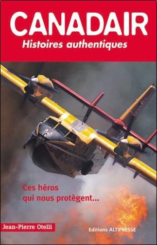 Jean-Pierre Otelli - Canadair : Histoires authentiques
