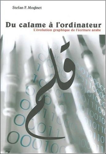 du calame l 39 ordinateur l 39 volution graphique de l 39 criture arabe stefan f moginet livres. Black Bedroom Furniture Sets. Home Design Ideas