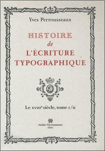 Yves Perrousseaux - Histoire de l'écriture typographique tome 2 : Le XVIIIe siècle