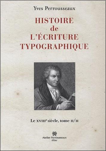 Yves Perrousseaux - Histoire de l'écriture typographique : Le XVIIIe siècle Tome 2/2