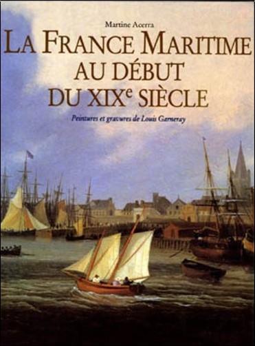 Martine Acerra - LA FRANCE MARITIME AU DÉBUT DU XIXème SIÈCLE. Peintures et gravures de Louis Garneray