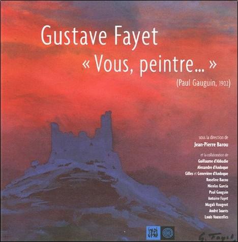 Jean-Pierre Barou - Gustave Fayet : Vous, Peintre...