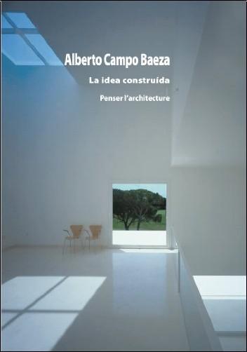 Alberto Campo Baeza - La idea construída - Penser l'architecture