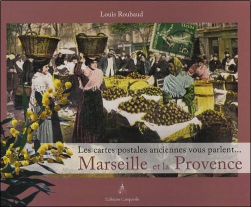 Louis Roubaud - Marseille et la Provence : Les cartes postales anciennes vous parlent