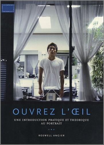Roswell Angier - Ouvrez l'oeil : Une Introduction Pratique et Théorique au Portrait