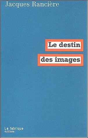 Jacques Rancière - Le destin des images