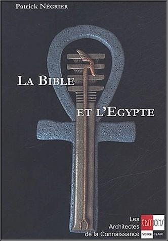 Patrick Négrier - La Bible et l'Egypte. Introduction à l'ésotérisme biblique
