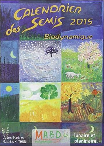 Maria Thun - Calendrier des semis 2015 : Biodynamique