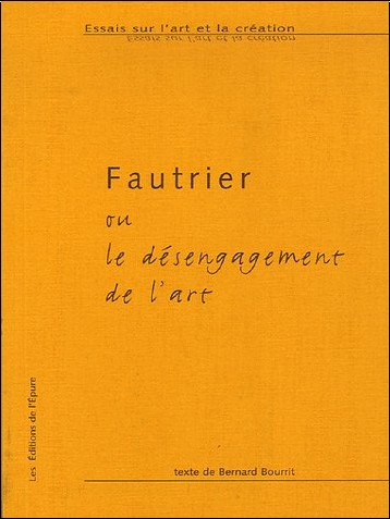 Bernard Bourrit - Fautrier ou le désengagement de l'art