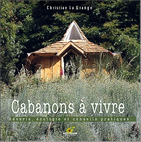 Christian Lagrange - Cabanons à vivre : Rêverie, écologie et conseils pratiques