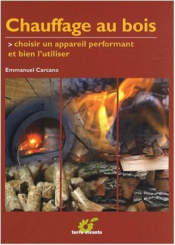 Emmanuel Carcano - Chauffage au bois : Choisir un appareil performant et bien l'utiliser