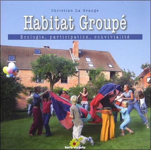 Christian La Grange - Habitat groupé : Ecologie, participation, convivialité
