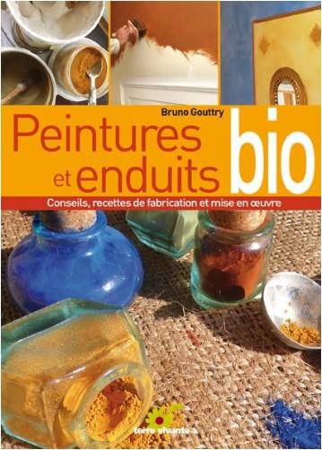 Bruno Gouttry - Peintures et enduits bio : Conseils, recettes de fabrication et mise en oeuvre