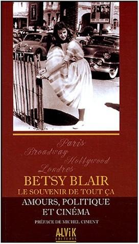 Betsy Blair - Le souvenir de tout ça : Amours, politique et cinéma
