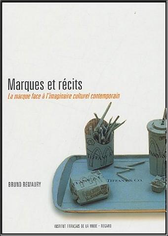 Bruno Remaury - Marques et récits : La marque face à l'imaginaire culturel contemporain